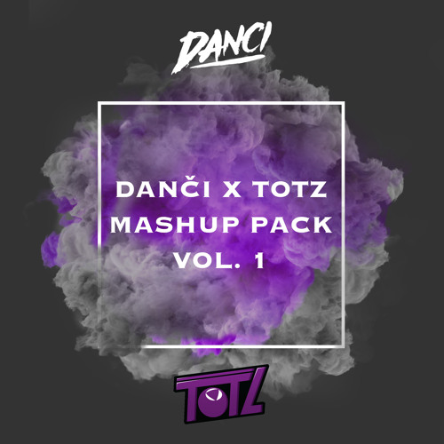 Danci & Totz Mashup Pack Vol 1