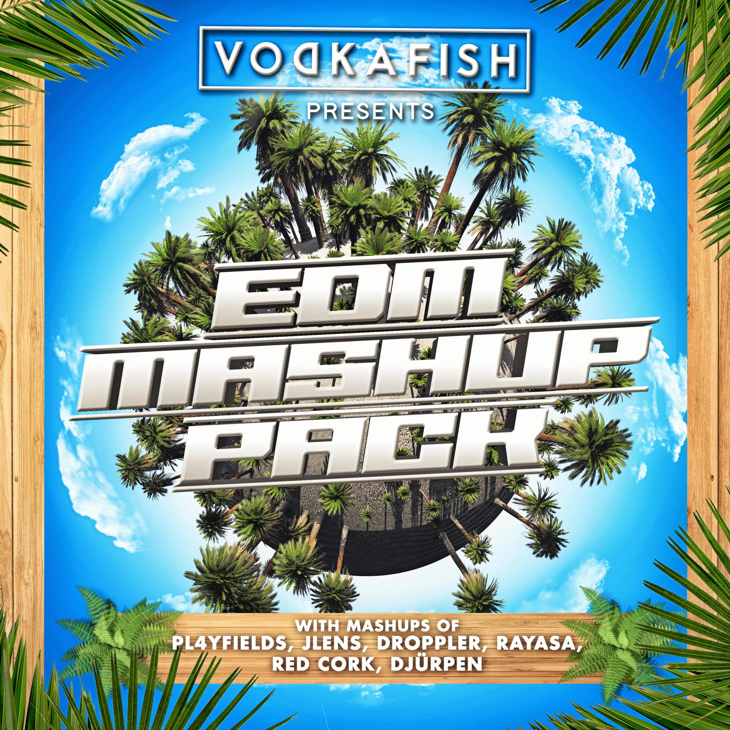 VODKAFISH & Friends 2021 EDM Mashup Pack